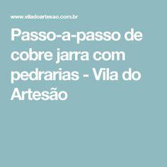 Passo-a-passo de cobre jarra com pedrarias - Vila do Artesão