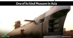 Also known as the 'city of destiny', Visakhapatnam in India has a Submarine Museum - the only one of its kind in Asia.
