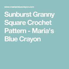 Sunburst Granny Square Crochet Pattern - Maria's Blue Crayon