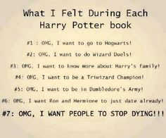 True except #4 and #6. Why would I want to put myself in the way of physical harm and looking bad, and I never liked Ron and Hermione together. He doesn't deserve her. <<< NO! TRIWIZARD TOURNAMENT AND RONMIONE ARE AWESOME!