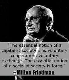 The essential notion of a capitalist society. is voluntary cooperation, voluntary exchange. The essential notion of a socialist society is force. Wise Quotes, Quotable Quotes, Great Quotes, Inspirational Quotes, Qoutes, Cool Words, Wise Words, Conservative Politics, Conservative Quotes