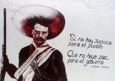 Si no hay justicia para el pueblo, que no haya paz para el gobierno. Emiliano Zapata