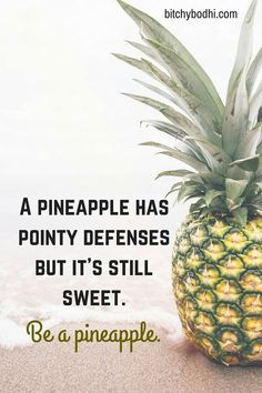A pineapple has pointy defenses. But it's still SWEET.