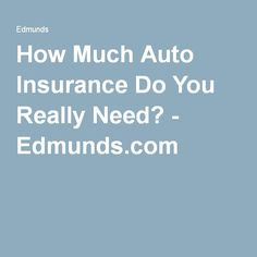 How Much Automobile Insurance Coverage Do You Really Need
