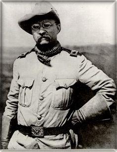 Theodore Roosevelt,... Cowboy, Mountain Man, Soldier, Rough Rider, Explorer, Conservationist, Governor, President.