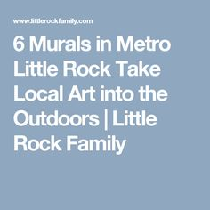 6 Murals in Metro Little Rock Take Local Art into the Outdoors | Little Rock Family