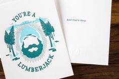 You are a lumberjack. And that's okay. See more: http://chopshopstore.com/lumberjack-card.html #montypython