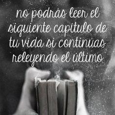 No podrás leer el siguiente capítulo de tu vida si continuas releyendo el último