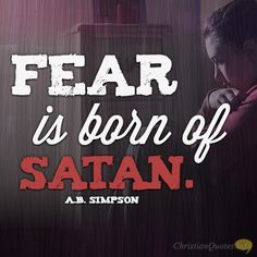 Daily Devotional - 3 Reasons Fear Is Not From God:  AB Simpson #Christianquote