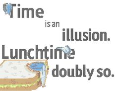 """Time is an Illusion. Lunchtime doubly so."" Cross stitch 42 Douglas Adams Hitchhiker's Guide H2G2"