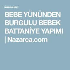 BEBE YÜNÜNDEN BURGULU BEBEK BATTANİYE YAPIMI | Nazarca.com