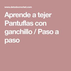 Aprende a tejer Pantuflas con ganchillo / Paso a paso
