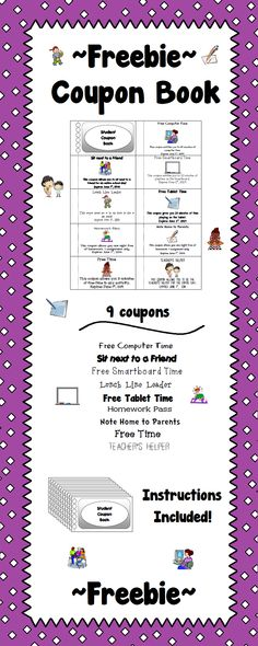 This is a coupon book you can create. File includes 1 page of 9 coupons and directions on how to make it. Coupons include: Sit next to a friend 10 computer time 10 minutes Smartboard time Front of the Lunch Line 10 minutes Tablet Time Good Note home to parents (I did this on nice paper) Homework Pass Free Time pass Teacher's Helper All are in color and different fonts.