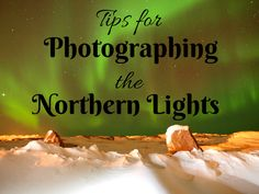 Tips for Photographing the Northern Lights  http://www.dangerous-business.com/2013/04/how-to-photograph-the-northern-lights/