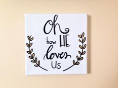 Oh how HE loves us Canvas quote inspirational quote by PupocoARTS