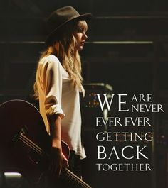 We are never ever ever getting back together