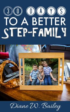 30 Days to a Better Step-Family by Diane W. Bailey http://amzn.to/1dgNeaR
