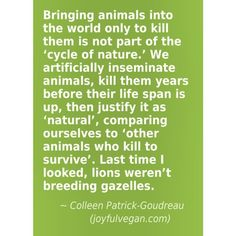 "Bringing animals into the world only to kill them is not part of the ""cycle of nature"" - Imgur"
