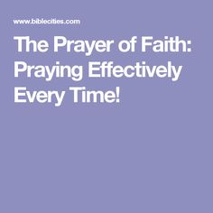 The Prayer of Faith: Praying Effectively Every Time!