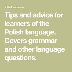 Tips and advice for learners of the Polish language. Covers grammar and other language questions.