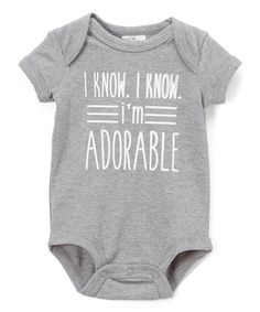 Take a look at this Gray 'I Know, I'm Adorable' Bodysuit - Infant today!