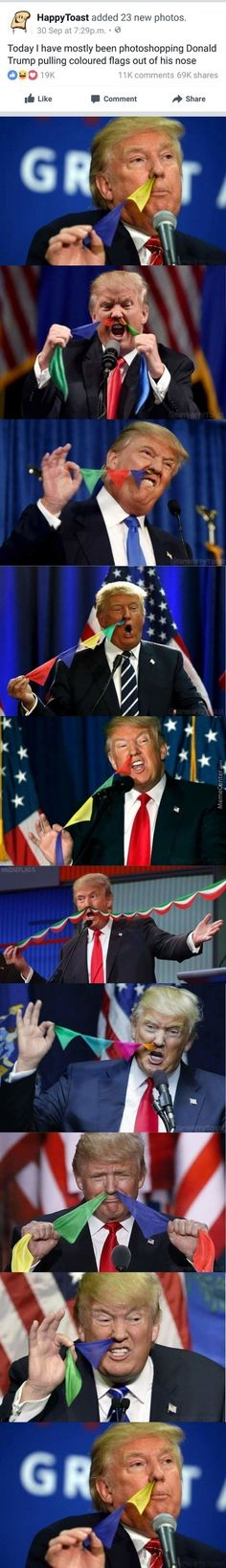 Trump Pulling Colored Flags Out Of His Nose.looks painful Haha Funny, Hilarious, Funny Stuff, Funny Quotes, Funny Memes, Laughing So Hard, Just For Laughs, Tumblr Funny, Funny Posts