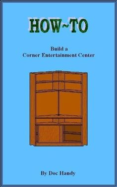 How to Build a Corner Entertainment Center (Doc Handy's Furniture Building & Finishing Series) by Doc Handy. $10.33. 73 pages. Publisher: DIY Publications; 1 edition (December 2, 2011)