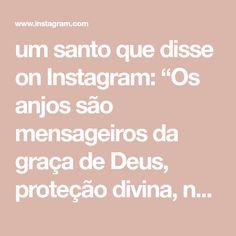 """um santo que disse on Instagram: """"Os anjos são mensageiros da graça de Deus, proteção divina, nos ajuda na batalha espiritual nos livrando do mal, comunica a nossa vitória…"""""""