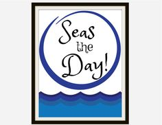 Seas The Day Printable - Love this for our Lake House!