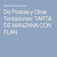 De Postres y Otras Tentaciones: TARTA DE MANZANA CON FLAN