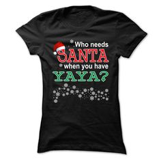 who needs santa when you have yaya? T-Shirts, Hoodies, Sweaters