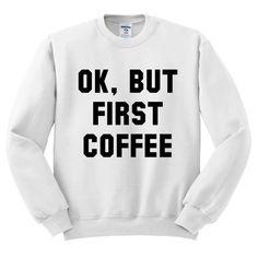 Ok, But First Coffee Crewneck Sweatshirt