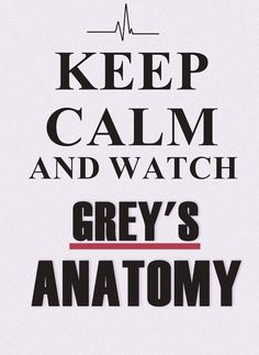 Keep calm and watch Grey's Anatomy <3