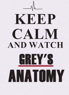 Keep calm and watch Grey's Anatomy <3