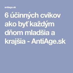 6 účinných cvikov ako byť každým dňom mladšia a krajšia - AntiAge. Russian Recipes, Anti Aging, Polish, Vitreous Enamel, Nail, Nail Polish, Nail Polish Colors