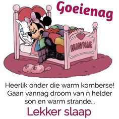 Goeie Nag, Goeie More, Afrikaans Quotes, Good Night Sweet Dreams, Sleep Tight, Good Morning Quotes, Minnie Mouse, Disney Characters, Fictional Characters