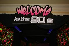 80's Party!! I think we should do something one this above the door!! What do you guys think?