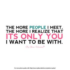 Its only you, I want to be with love love quotes quotes quote you her him i want you