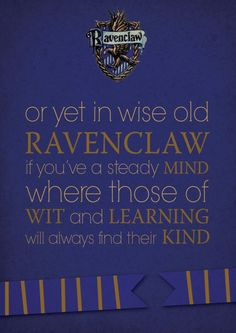 Or yet in wise old Ravenclaw if you've a steady mind, where those of wit and learning will always find their kind