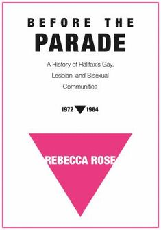 Availability: Before the parade : a history of Halifax's gay, lesbian, and bisexual communities, / Rebecca Rose. Canadian English, Human Rights Act, Lesbian, Gay, Stonewall Riots, Award Winning Books, Fiction Writing, Nonfiction, Book Lovers