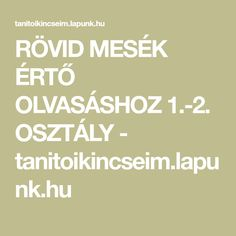 RÖVID MESÉK ÉRTŐ OLVASÁSHOZ 1.-2. OSZTÁLY - tanitoikincseim.lapunk.hu Kindergarten, Teaching, Education, Kindergartens, Onderwijs, Learning, Preschool, Preschools, Pre K