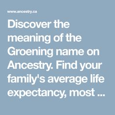 Discover the meaning of the Groening name on Ancestry. Find your family's average life expectancy, most common occupation, and more.