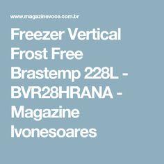 Freezer Vertical Frost Free Brastemp 228L - BVR28HRANA - Magazine Ivonesoares