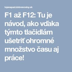 F1 až F12: Tu je návod, ako vďaka týmto tlačidlám ušetriť ohromné množstvo času aj práce! Diy And Crafts, Internet, Education, Windows, Google, Geometry, Educational Illustrations, Learning, Onderwijs