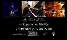 PazzfortheJazz presenta la rassegna musicale: MY POINT OF VIEW Nono ed ultimo appuntamento giovedì 7 Settembre ore 22:00 con  Rupture Jazz Trio live: - Davide Beatino (bass) - Giampiero Locatelli (keyboards) - Tonino Labate (drums).  BIOGRAFIA Il Rupture Jazz trio si contraddistingue per l'eterogeneità del sound che affonda le sue radici nel jazz (sia mainstream che new jazz). I colori che emergono, però, dalla tipologia delle composizioni, per lo più originali, fanno risaltare, a tratti…