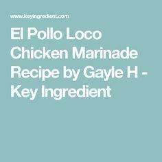 El Pollo Loco Chicken Marinade Recipe by Gayle H - Key Ingredient