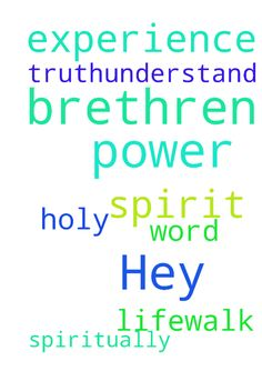 Hey brethren please pray for me to experience the power - Hey brethren please pray for me to experience the power of the Holy spirit in my life,walk in spirit amp; truth,understand Gods word spiritually Posted at: https://prayerrequest.com/t/FcP #pray #prayer #request #prayerrequest