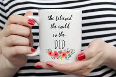 She believed She could so She did college graduation gift for daughter or best friend. Awesome gift mug for your feminist friends. Graduation Gifts For Daughter, College Graduation Gifts, She Believed She Could, Handmade Design, Mug Designs, Gifts In A Mug, White Ceramics, Print Design, Best Gifts
