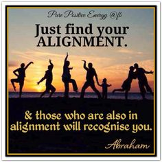 Just find your alignment. And those who are also in alignment will recognize you. Abraham-Hicks Quotes (AHQ2753) #Alignment #relationship