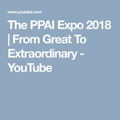 The PPAI Expo 2018 | From Great To Extraordinary - YouTube